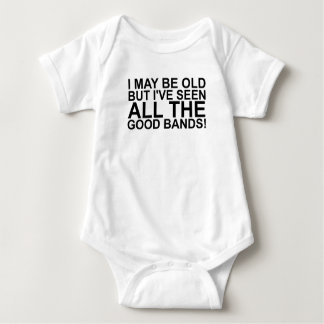 I MAY BE OLD, BUT I'VE SEEN ALL THE GOOD BANDS! SH BABY BODYSUIT