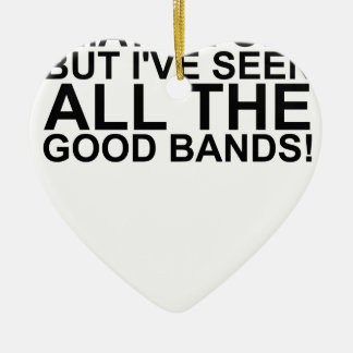 I MAY BE OLD, BUT I'VE SEEN ALL THE GOOD BANDS! SH CERAMIC ORNAMENT