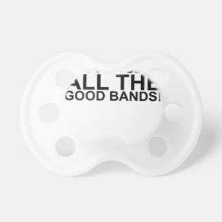 I MAY BE OLD, BUT I'VE SEEN ALL THE GOOD BANDS! SH BABY PACIFIERS