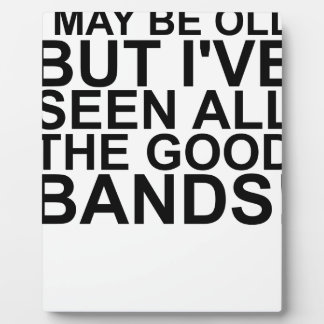 I MAY BE OLD, BUT I'VE SEEN ALL THE GOOD BANDS! SH PLAQUE
