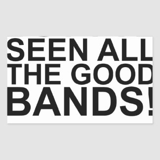 I MAY BE OLD, BUT I'VE SEEN ALL THE GOOD BANDS! SH RECTANGULAR STICKER