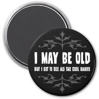 I May Be Old But Magnet Magnet