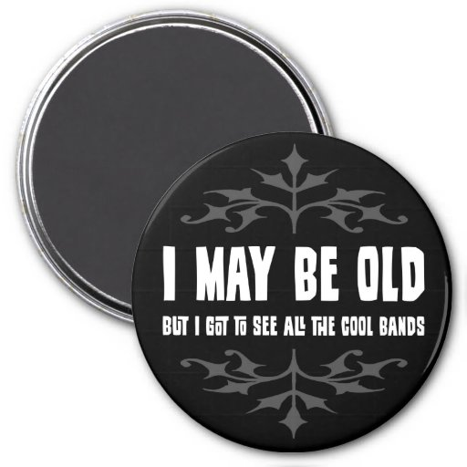 I May Be Old But... Magnet Magnet