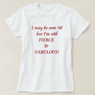 I may be over 50...Fierce & Fabulous T-Shirt