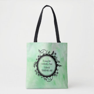 I May Be Retired - But I Don't THINK Old Tote Bag