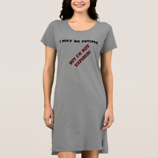 I may be retired..... T-shirt Dress / Nightie