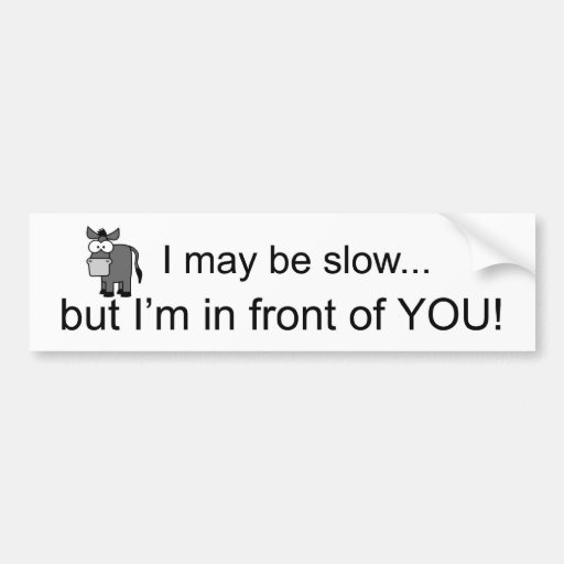I May be slow... Bumper Stickers