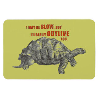 I May Be Slow but I'll Easily Outlive You Magnet