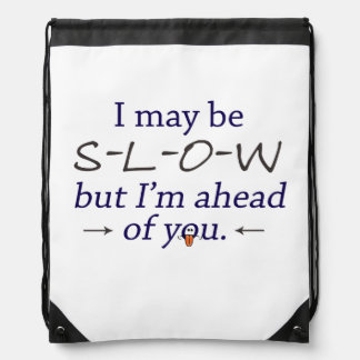 I May Be Slow But I'm Ahead of You Funny Drawstring Bag