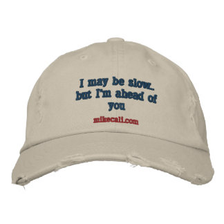I may be slow..but I'm ahead of you, mikecali.com Embroidered Baseball Caps