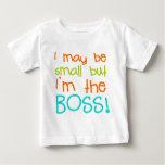 I may be Small but Im the Boss Baby T-Shirt