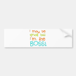 I may be Small but Im the Boss Bumper Stickers