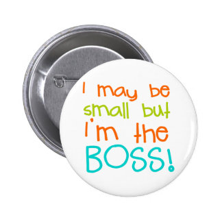 I may be Small but Im the Boss Pinback Buttons