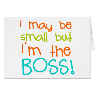 I may be Small but Im the Boss Greeting Card