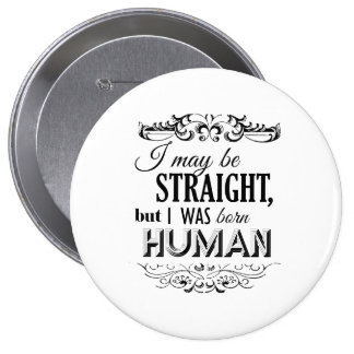 I MAY BE STRAIGHT BUT I WAS BORN HUMAN 4 INCH ROUND BUTTON
