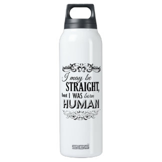 I MAY BE STRAIGHT BUT I WAS BORN HUMAN SIGG THERMO 0.5L INSULATED BOTTLE