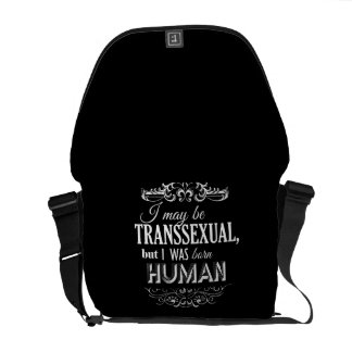 I MAY BE TRANSSEXUAL BUT I WAS BORN HUMAN COURIER BAGS