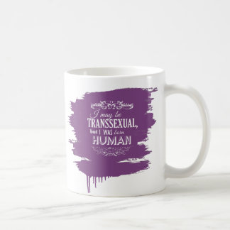 I MAY BE TRANSSEXUAL BUT I WAS BORN HUMAN CLASSIC WHITE COFFEE MUG