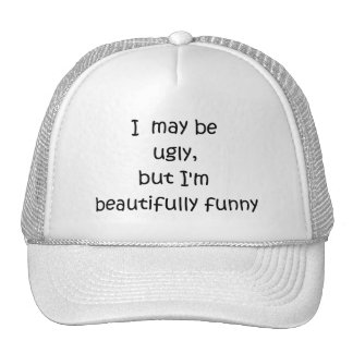 I may be ugly, but I'm beautifully funny-hat Trucker Hat