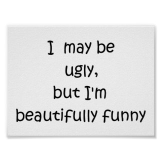 I may be ugly,but I'm beautifully funny-poster