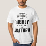 I may be wrong but I doubt it I'm Matthew Tee Shirt