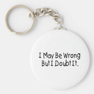 I May Be Wrong But I Doubt It Keychain