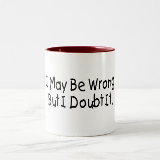 I May Be Wrong But I Doubt It Two-Tone Coffee Mug