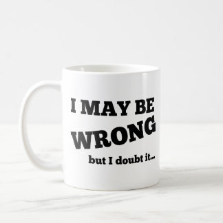 I May Be Wrong, But I Doubt It Mug