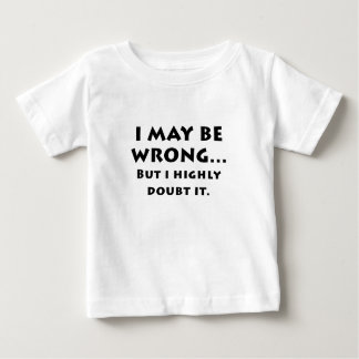 I May Be Wrong But I Highly Doubt It Baby T-Shirt