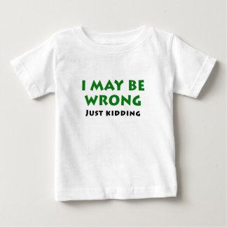 I May Be Wrong Just Kidding Baby T-Shirt