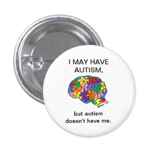 """""""I may have autism, but..."""" button"""