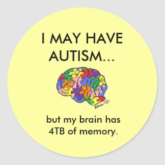 """I may have autism, but..."" Classic Round Sticker"