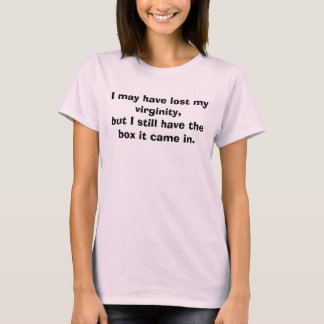 """I may have lost my virginity"" funny tshirt"