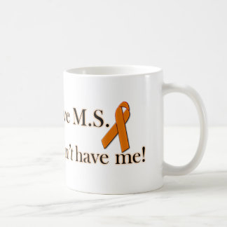 I may have M.S. but M.S. doesn't have me! Coffee Mug