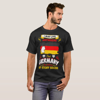 I May Live Anywhere Germany Where My Story Begins T-Shirt