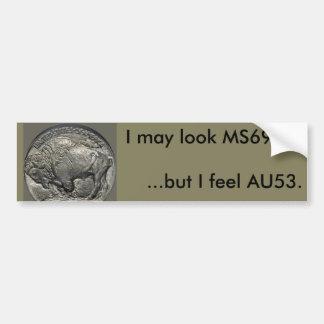 I may look MS69, but I feel AU53! Bumper Sticker