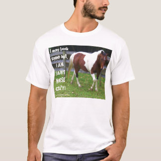 I may look sane but, I AM PAINT HORSE CRAZY! Shirt