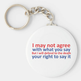 I may not agree with what you say keychain