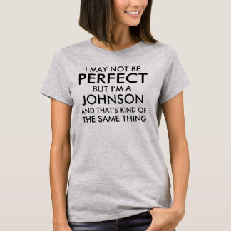 I May Not Be Perfect Add Last Name T-Shirt