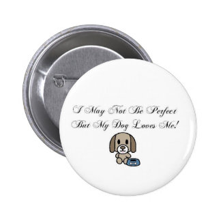 I May Not Be Perfect But My Dog Loves Me Button