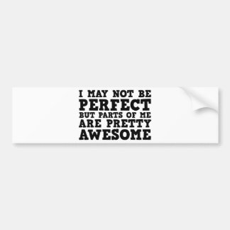 I May Not Be Perfect But Parts Of Me Are Pretty Aw Bumper Sticker