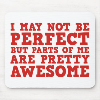 I May Not Be Perfect But Parts Of Me Are Pretty Aw Mouse Pad