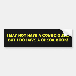 I MAY NOT HAVE A CONSCIOUS BUMPER STICKER