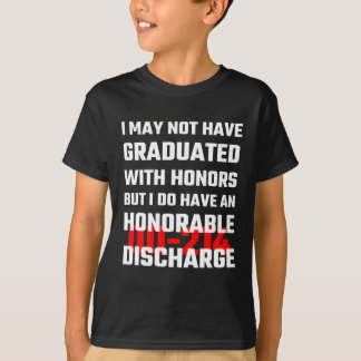 I May Not Have Graduated With Honors But I Do Have T-Shirt