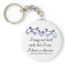 I may not look sick...Rheumatoid Arthritis Aware Keychain