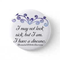 I may not look sick...Rheumatoid Arthritis Aware Pinback Button