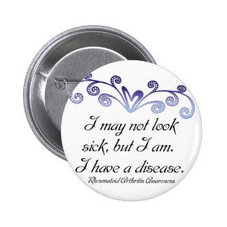 I may not look sick...Rheumatoid Arthritis Aware Pinback Button
