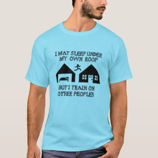 I May Sleep Under My Own Roof T-Shirt