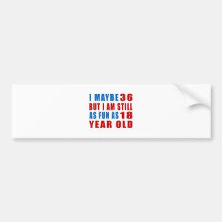 I maybe 36 birthday designs car bumper sticker