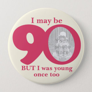 I maybe 90 years ladies birthday button/badge pinback button